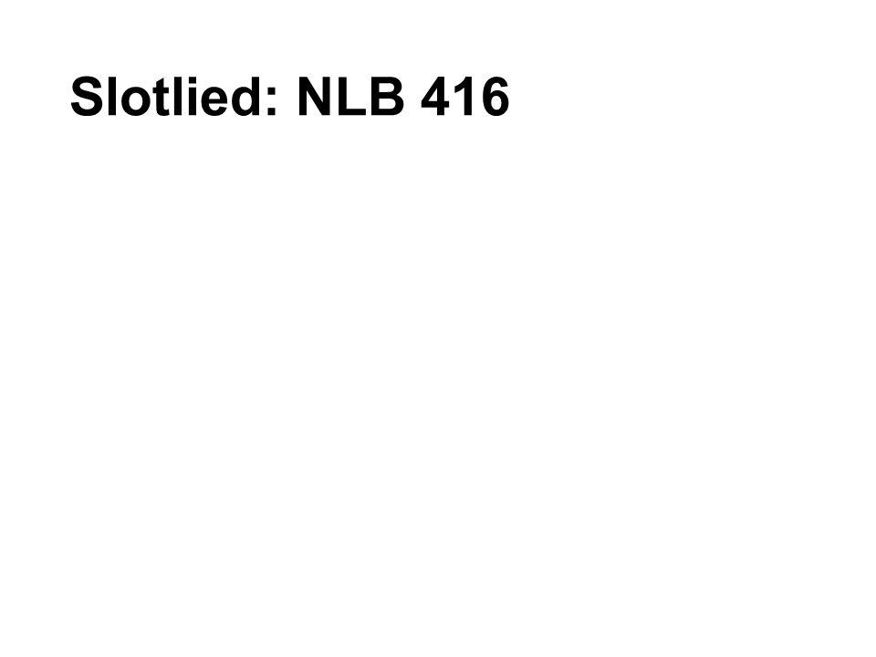 Slotlied: NLB 416