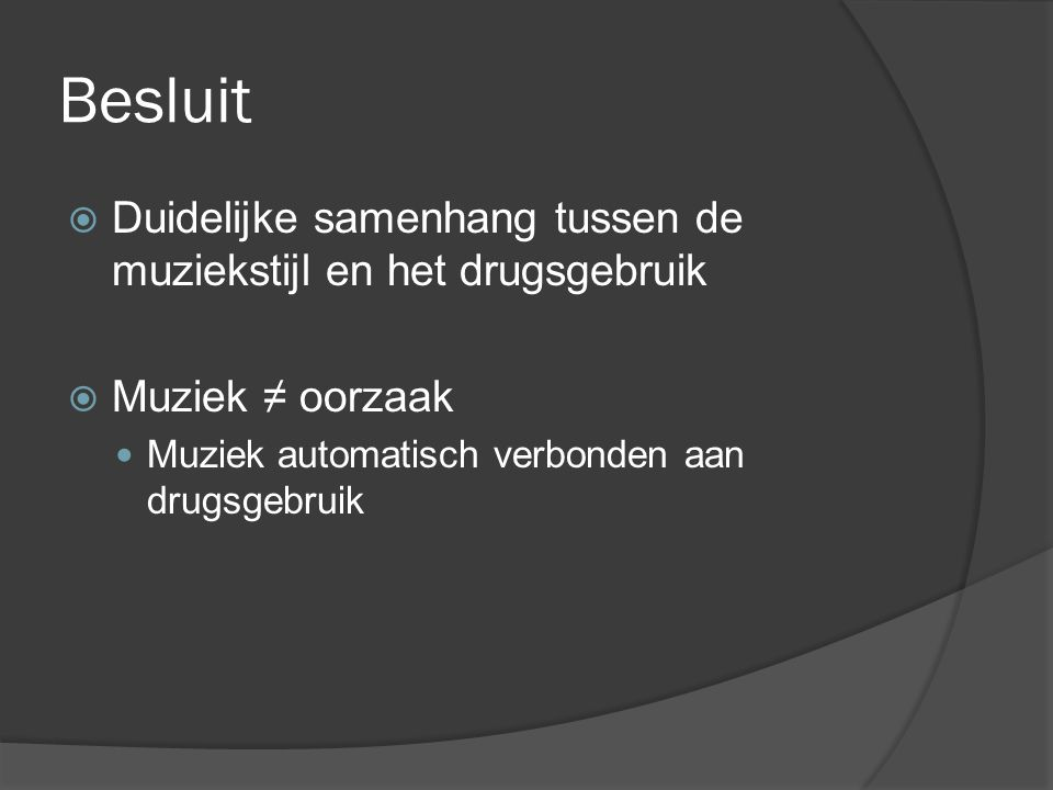 Besluit Duidelijke samenhang tussen de muziekstijl en het drugsgebruik