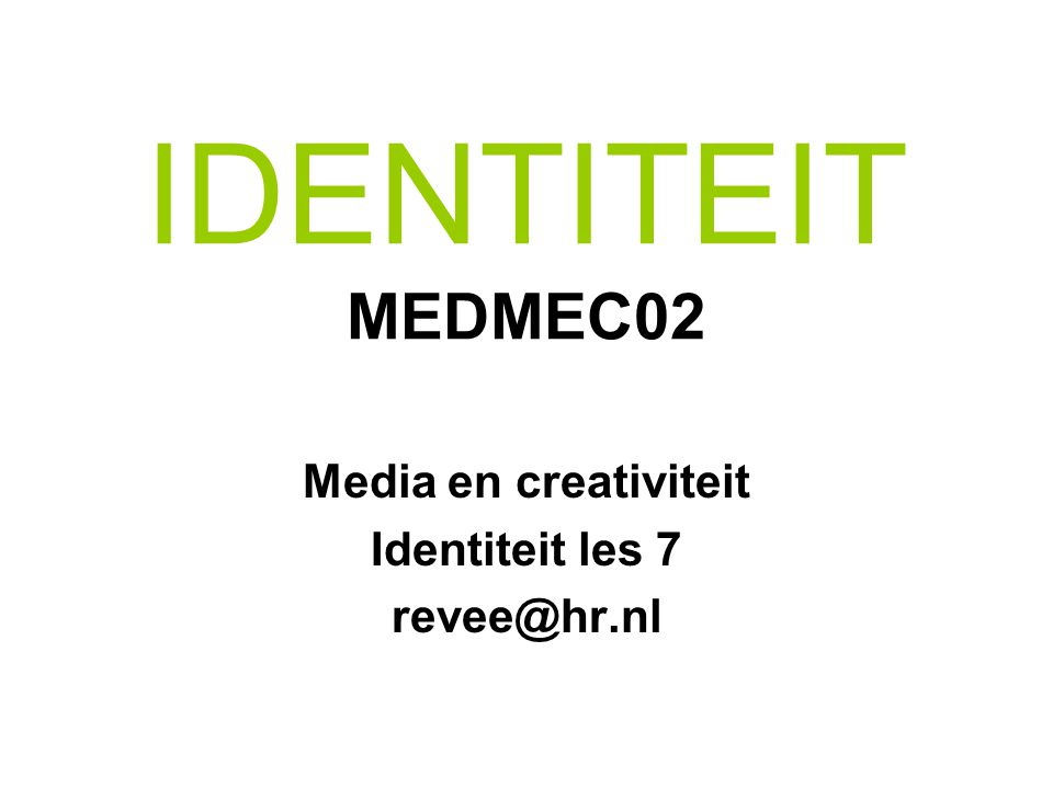Media en creativiteit Identiteit les 7 revee@hr.nl