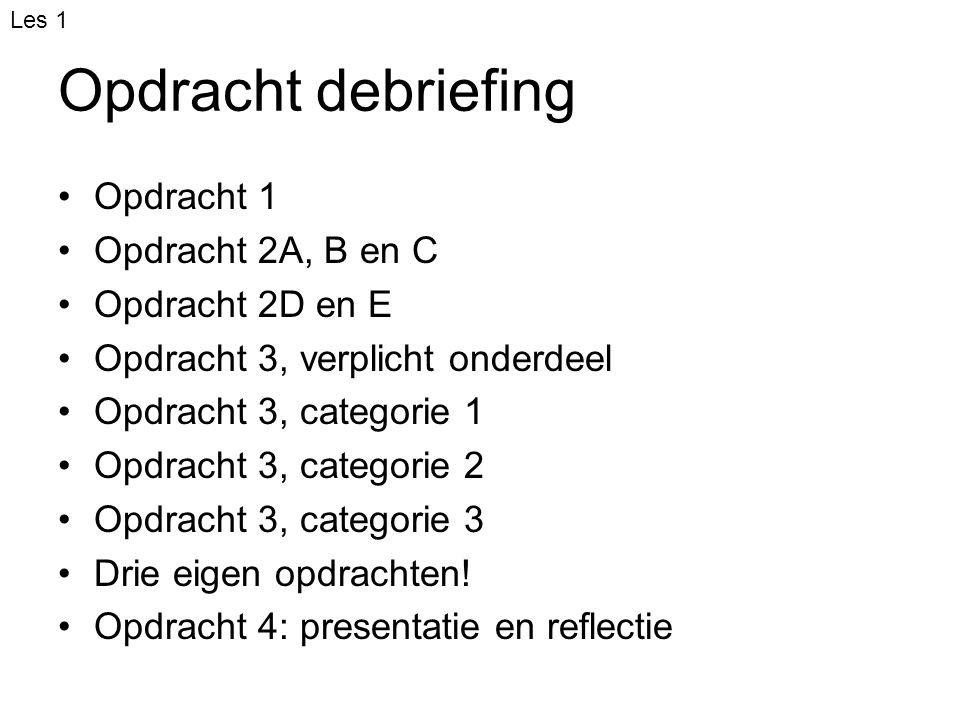Opdracht debriefing Opdracht 1 Opdracht 2A, B en C Opdracht 2D en E