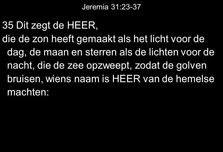 Jeremia 31:23-37 35 Dit zegt de HEER,
