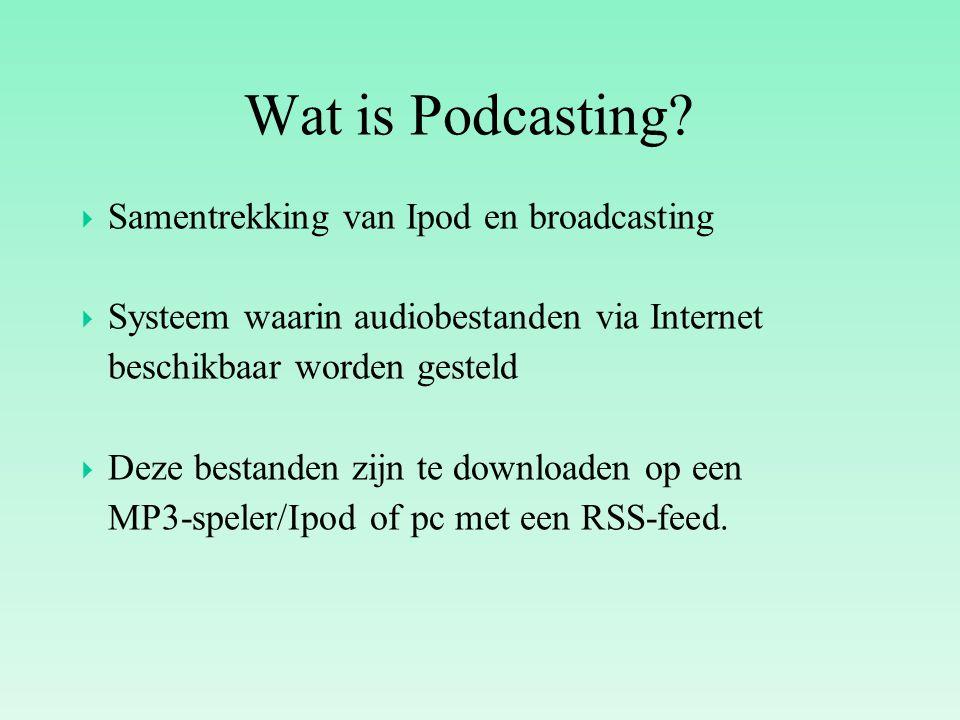 Wat is Podcasting Samentrekking van Ipod en broadcasting
