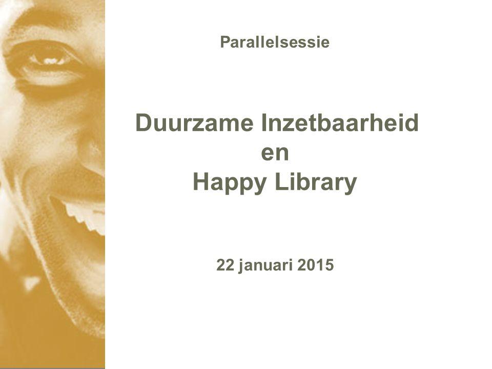 Parallelsessie Duurzame Inzetbaarheid en Happy Library 22 januari 2015