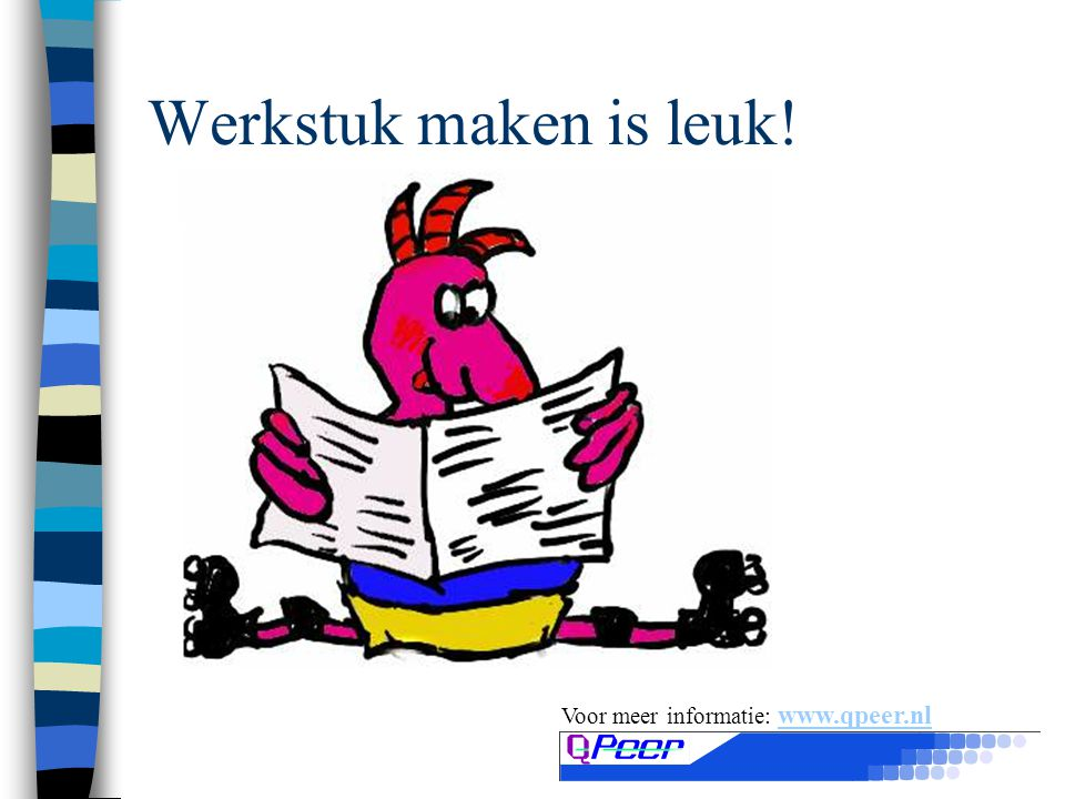 Werkstuk maken is leuk! Voor meer informatie: www.qpeer.nl