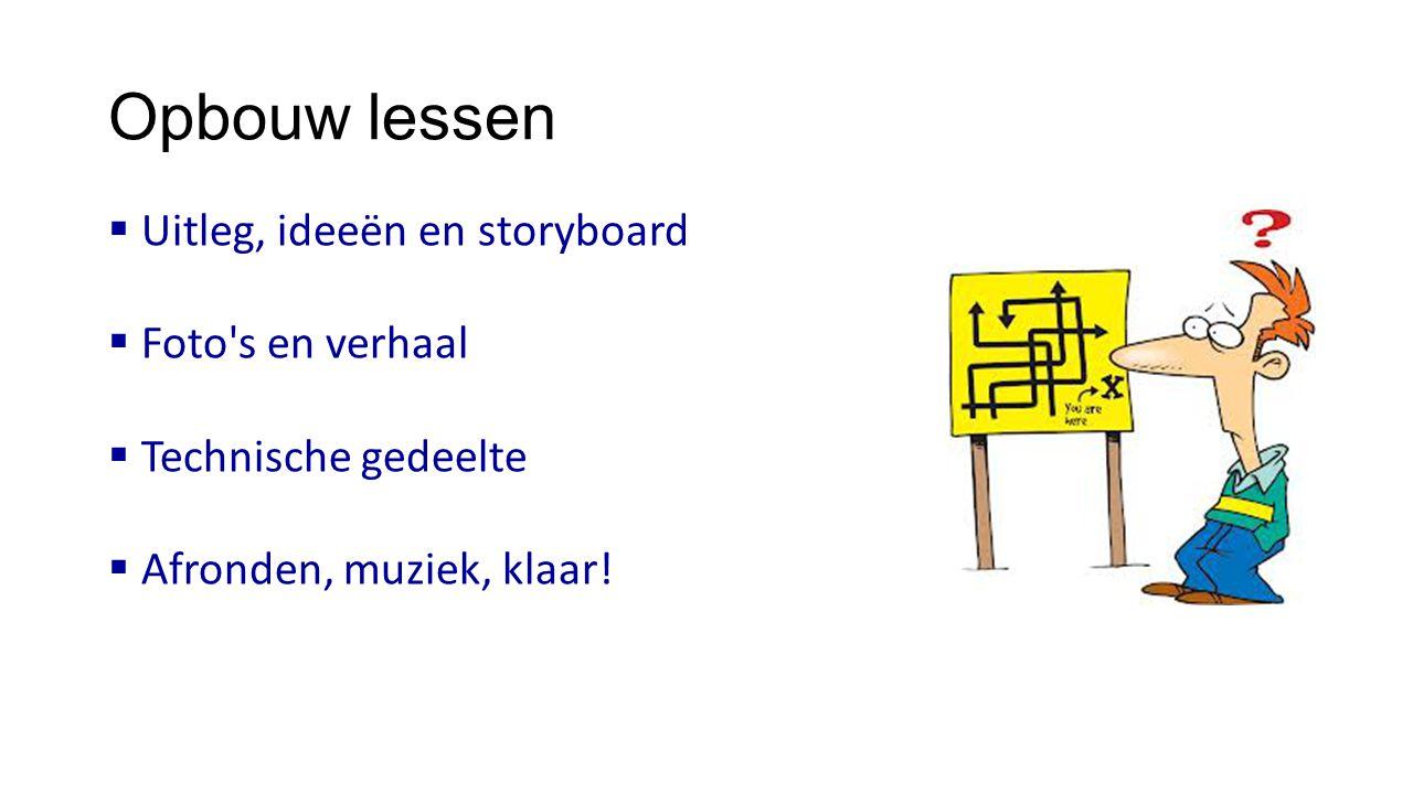 Opbouw lessen Uitleg, ideeën en storyboard Foto s en verhaal