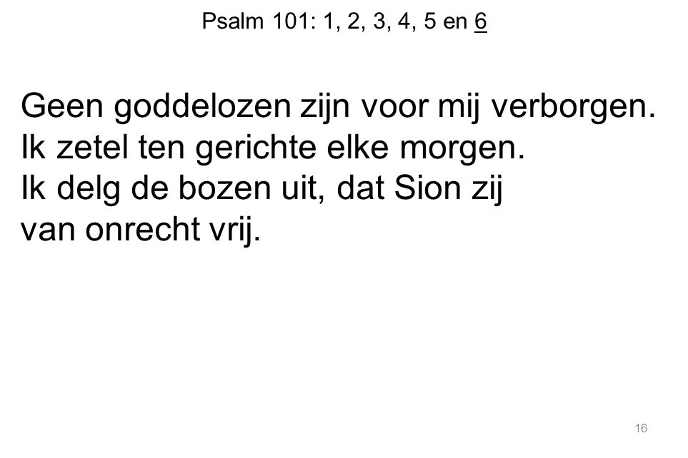 Psalm 101: 1, 2, 3, 4, 5 en 6