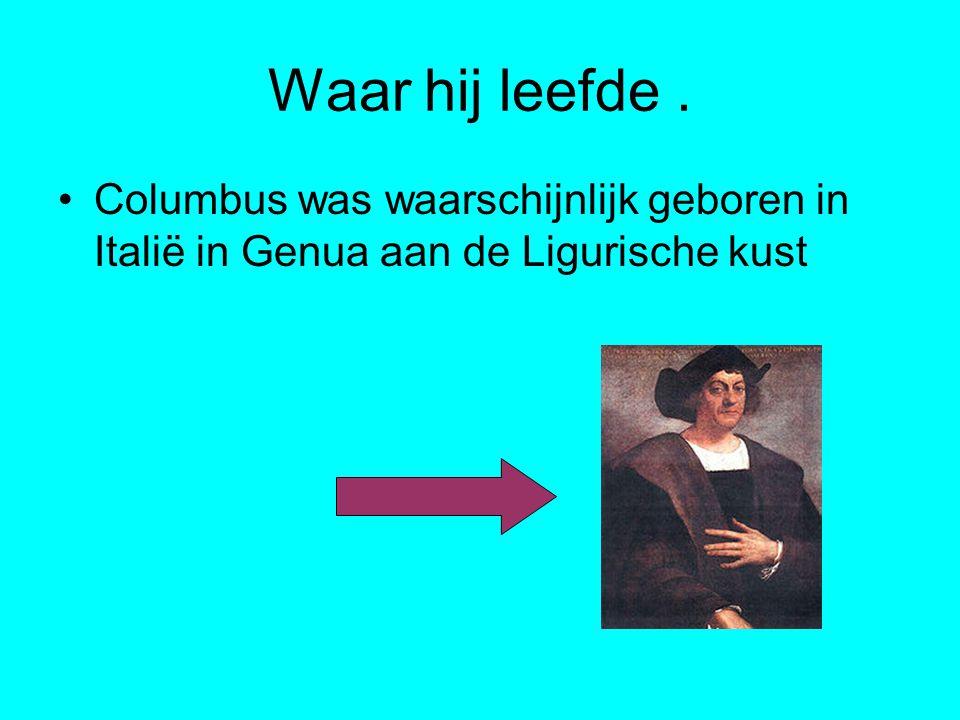 Waar hij leefde . Columbus was waarschijnlijk geboren in Italië in Genua aan de Ligurische kust
