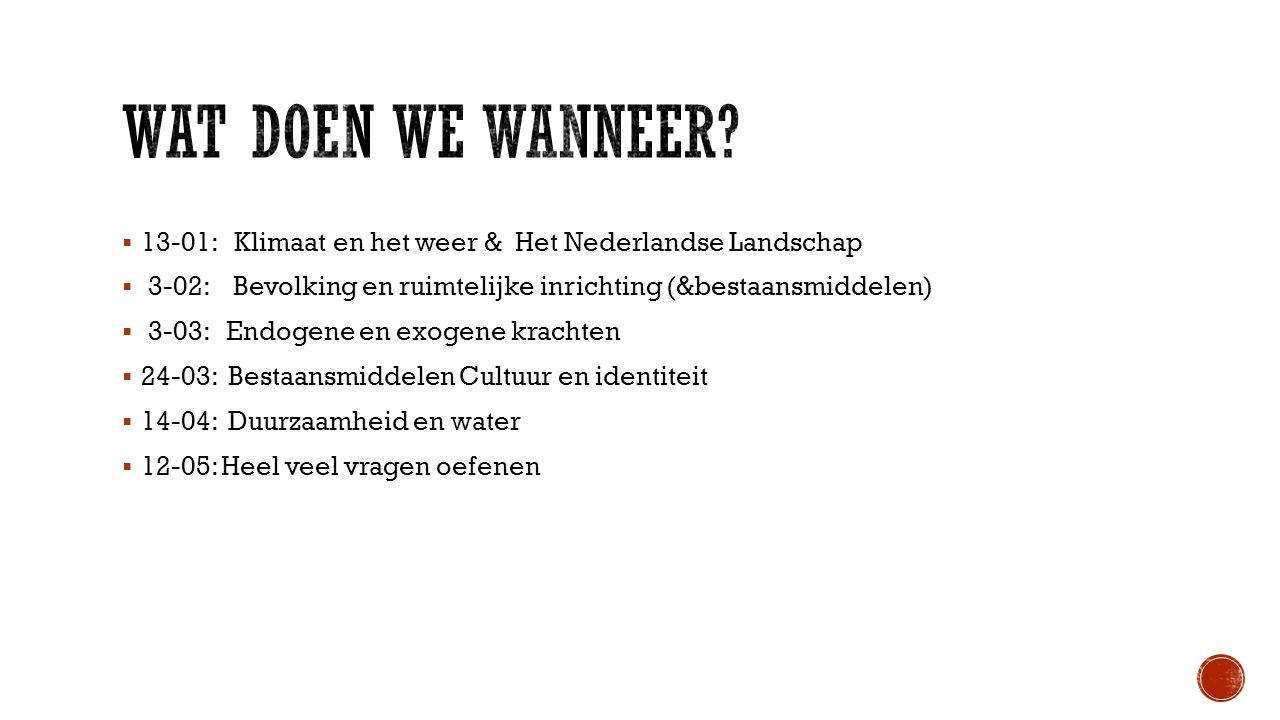 Wat doen we wanneer 13-01: Klimaat en het weer & Het Nederlandse Landschap. 3-02: Bevolking en ruimtelijke inrichting (&bestaansmiddelen)