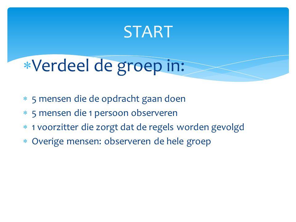 START Verdeel de groep in: 5 mensen die de opdracht gaan doen