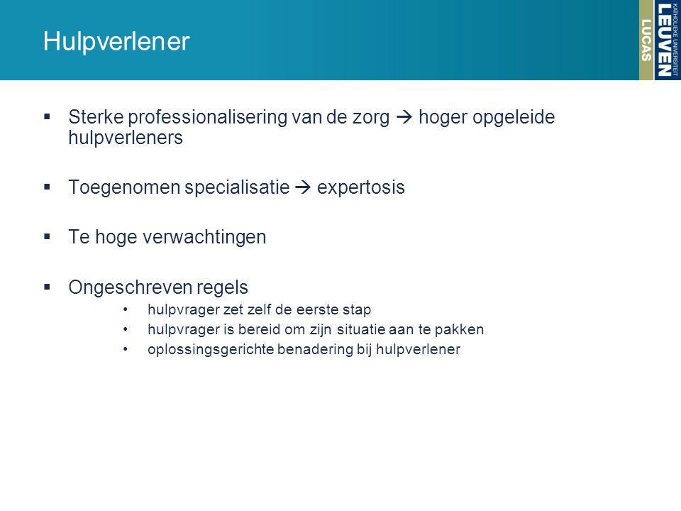 Hulpverlener Sterke professionalisering van de zorg  hoger opgeleide hulpverleners. Toegenomen specialisatie  expertosis.
