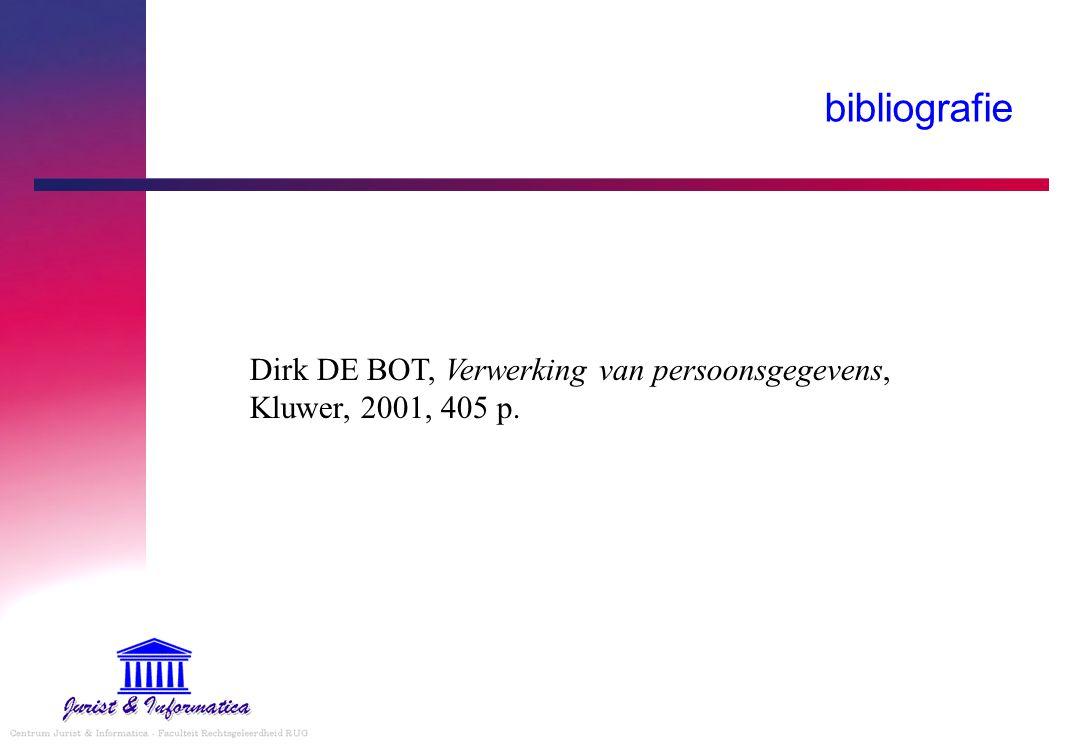bibliografie Dirk DE BOT, Verwerking van persoonsgegevens, Kluwer, 2001, 405 p.