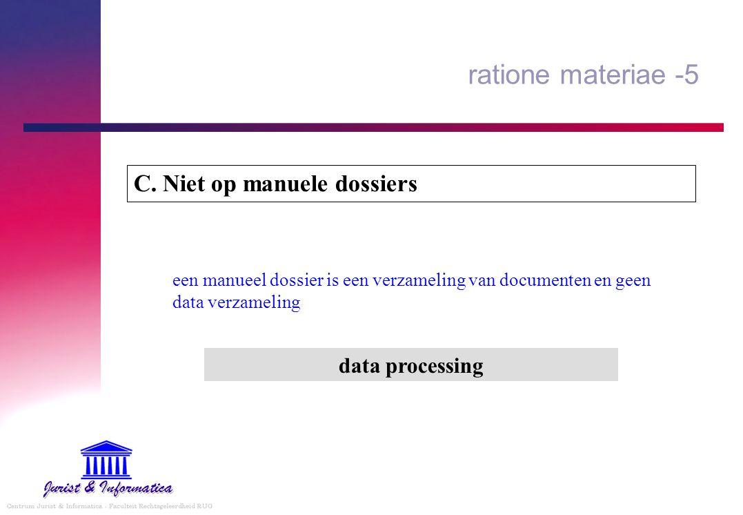 ratione materiae -5 C. Niet op manuele dossiers data processing