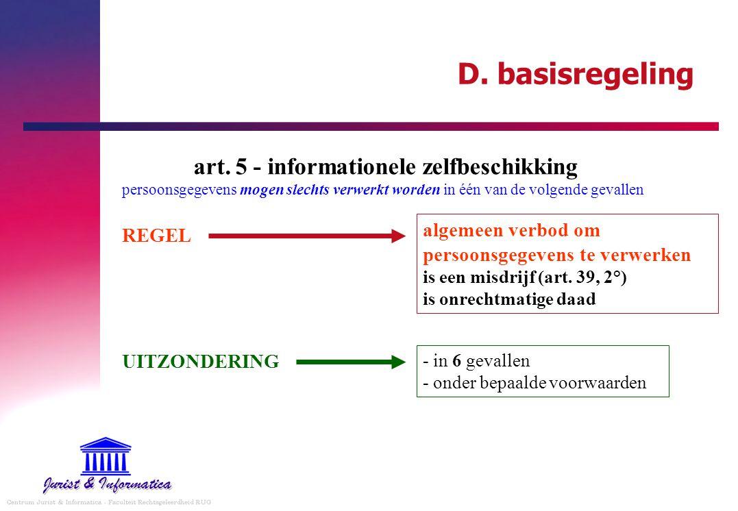 D. basisregeling art. 5 - informationele zelfbeschikking persoonsgegevens mogen slechts verwerkt worden in één van de volgende gevallen.