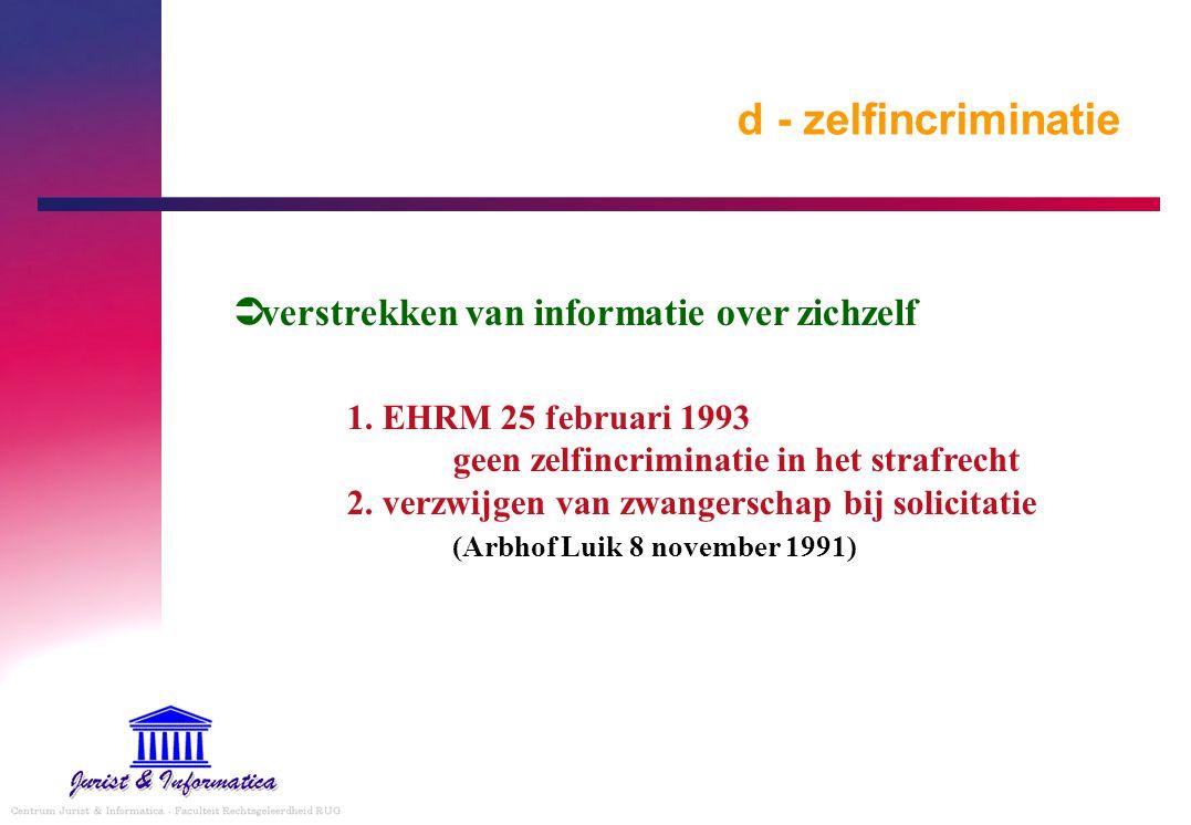 d - zelfincriminatie verstrekken van informatie over zichzelf