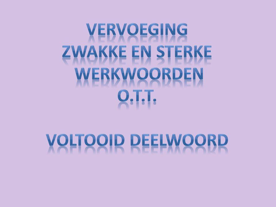 Vervoeging Zwakke en sterke werkwoorden o.t.t. voltooid deelwoord