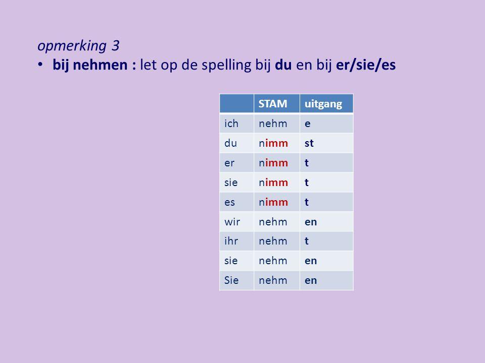 bij nehmen : let op de spelling bij du en bij er/sie/es