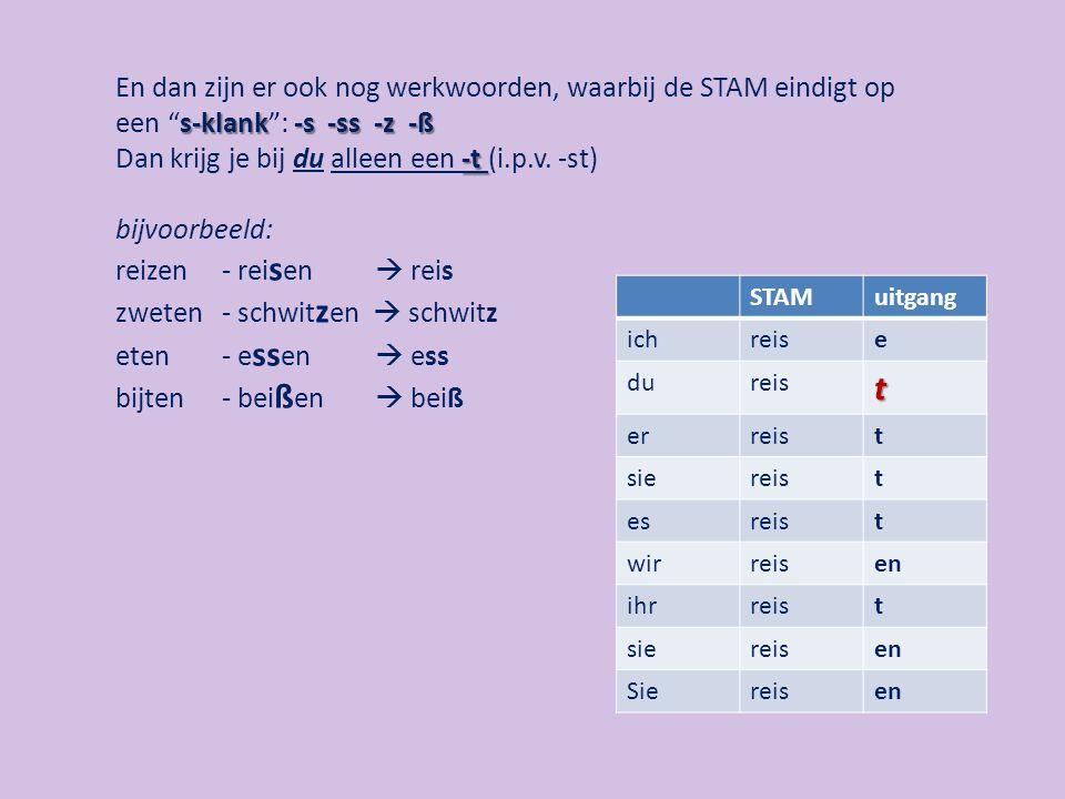 En dan zijn er ook nog werkwoorden, waarbij de STAM eindigt op een s-klank : -s -ss -z -ß Dan krijg je bij du alleen een -t (i.p.v. -st)