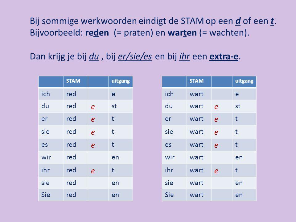 Bij sommige werkwoorden eindigt de STAM op een d of een t.