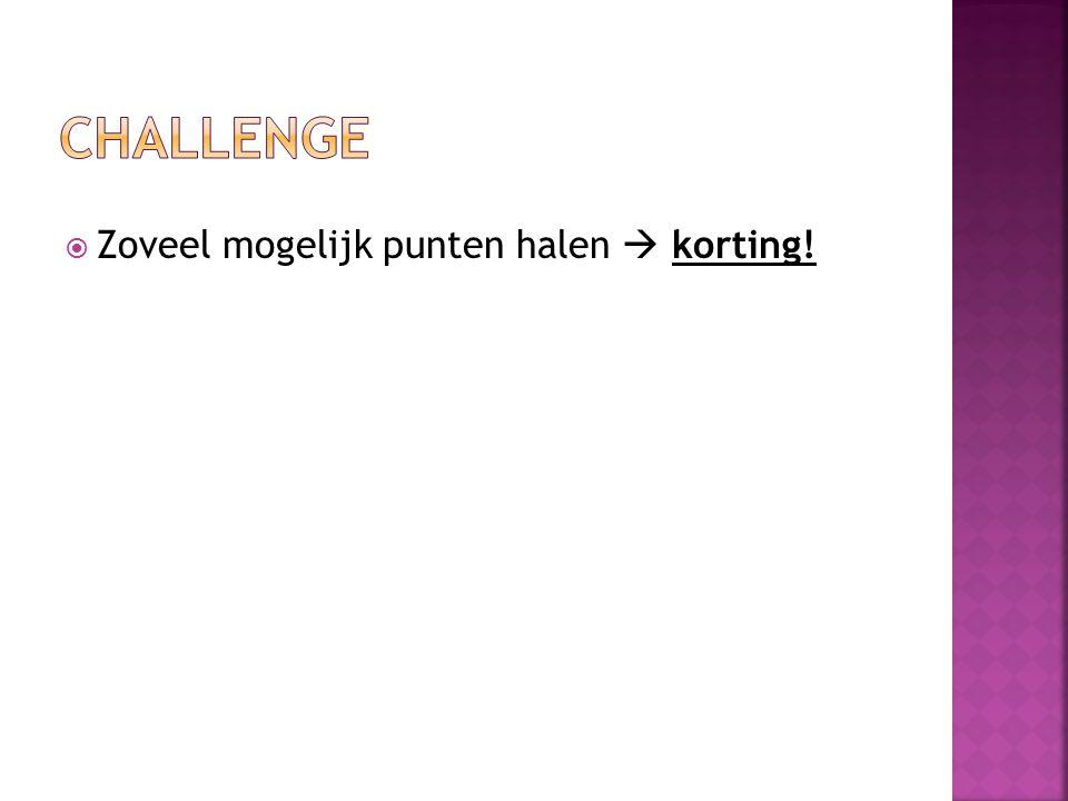 CHALLENGE Zoveel mogelijk punten halen  korting!