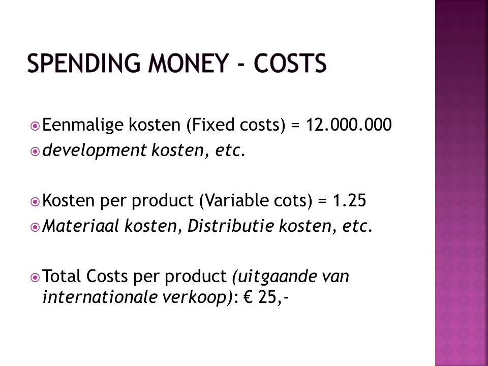 Spending money - Costs Eenmalige kosten (Fixed costs) = 12.000.000