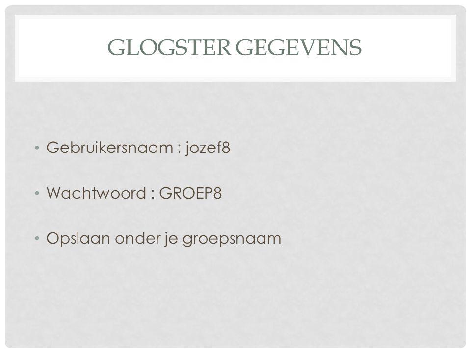 Glogster gegevens Gebruikersnaam : jozef8 Wachtwoord : GROEP8