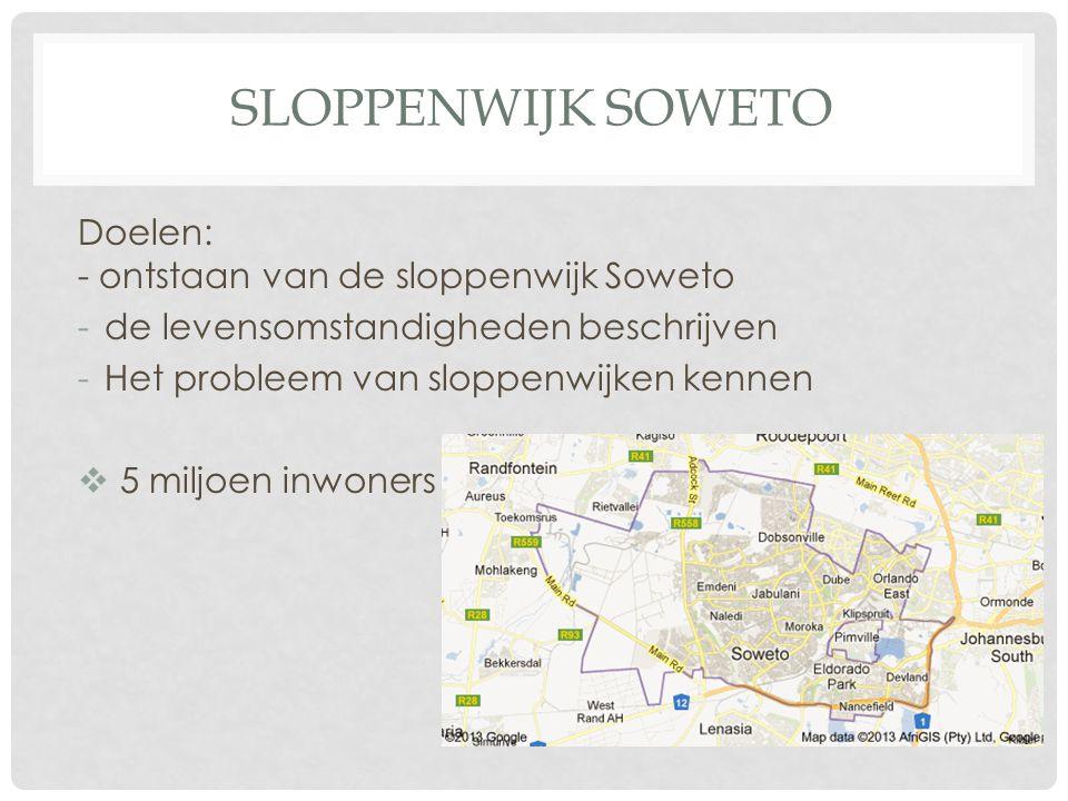 Sloppenwijk soweto Doelen: - ontstaan van de sloppenwijk Soweto