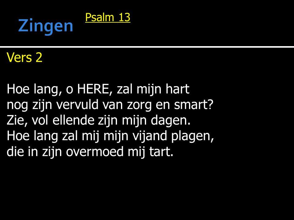 Zingen Vers 2 Hoe lang, o HERE, zal mijn hart