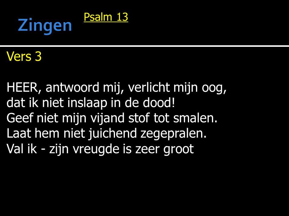 Zingen Vers 3 HEER, antwoord mij, verlicht mijn oog,