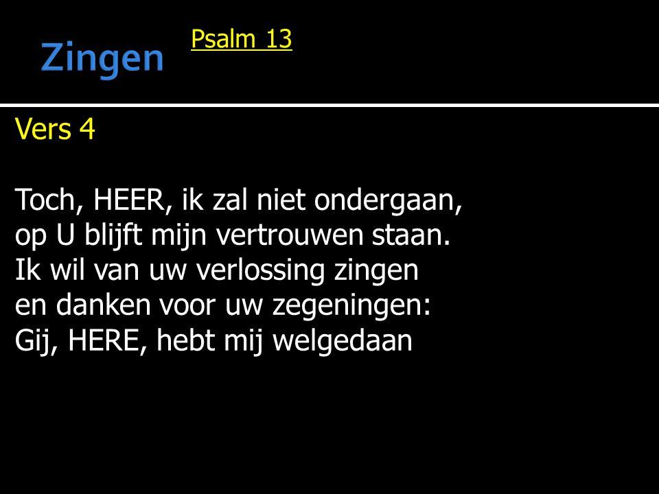 Zingen Vers 4 Toch, HEER, ik zal niet ondergaan,