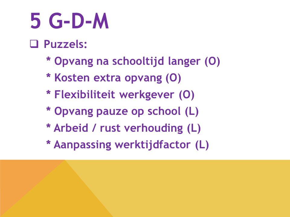 5 G-D-M Puzzels: * Opvang na schooltijd langer (O)