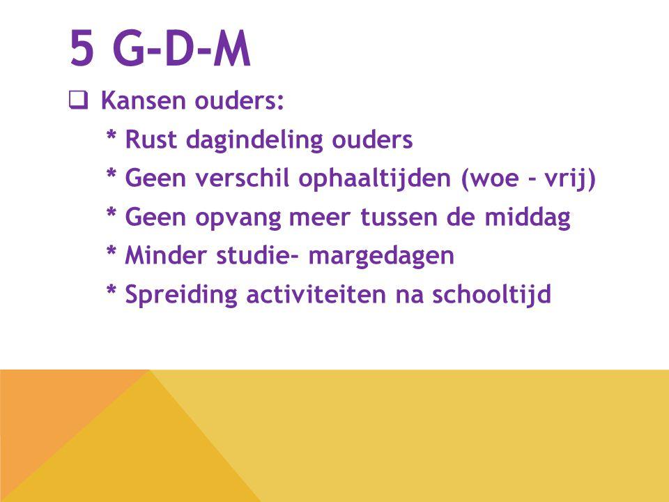 5 G-D-M Kansen ouders: * Rust dagindeling ouders