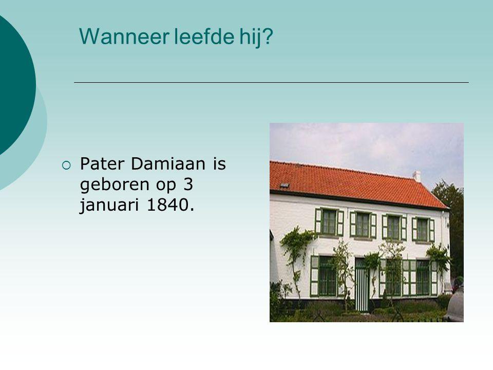 Wanneer leefde hij Pater Damiaan is geboren op 3 januari 1840.