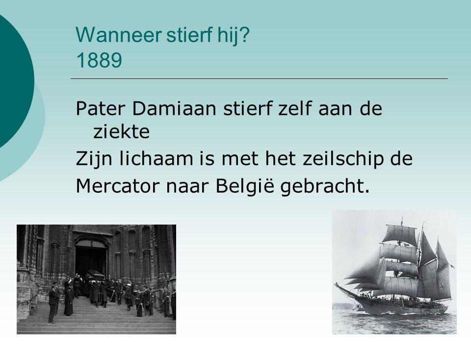 Wanneer stierf hij 1889 Pater Damiaan stierf zelf aan de ziekte