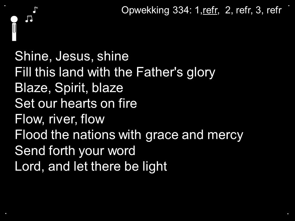 Fill this land with the Father s glory Blaze, Spirit, blaze