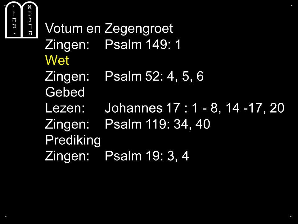 Votum en Zegengroet Zingen: Psalm 149: 1 Wet Zingen: Psalm 52: 4, 5, 6