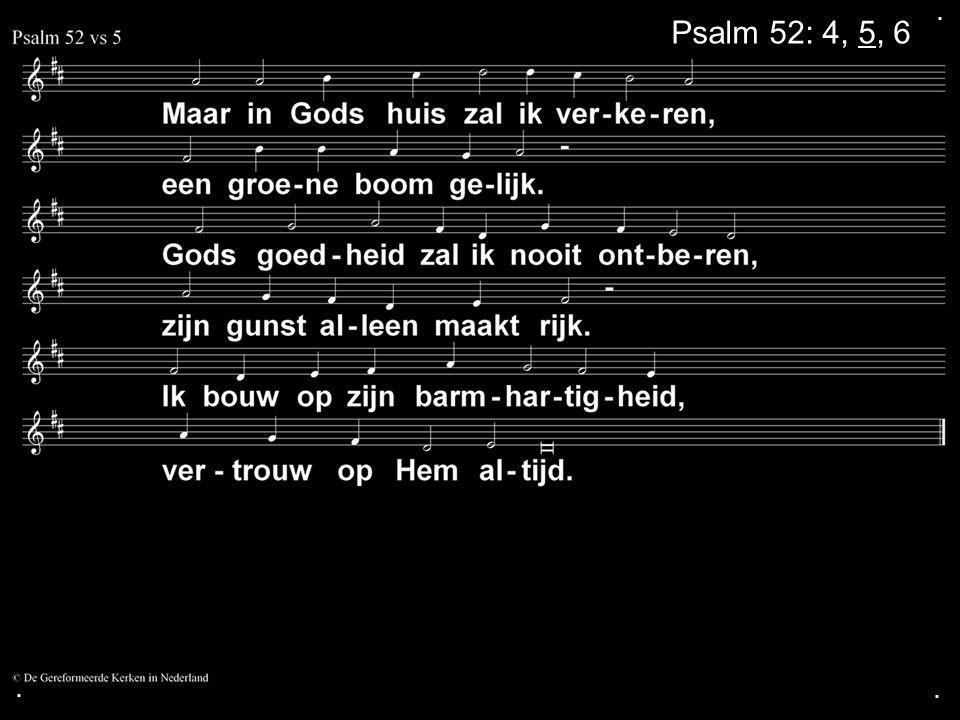 . Psalm 52: 4, 5, 6 . .