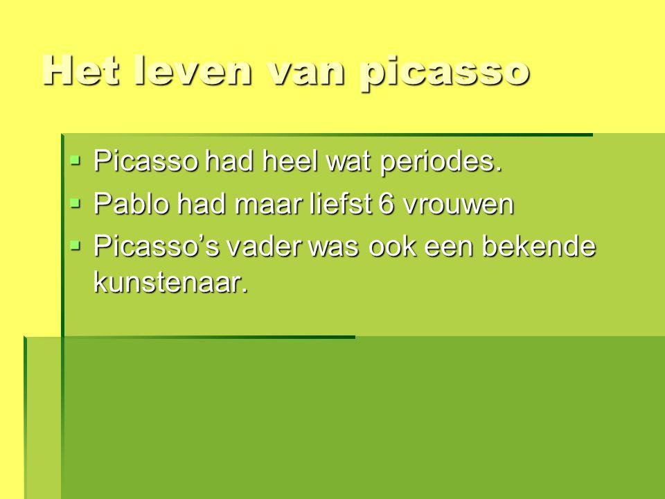 Het leven van picasso Picasso had heel wat periodes.