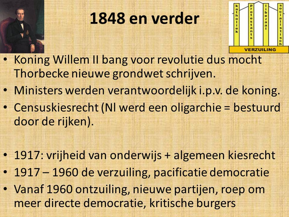 1848 en verder Koning Willem II bang voor revolutie dus mocht Thorbecke nieuwe grondwet schrijven.