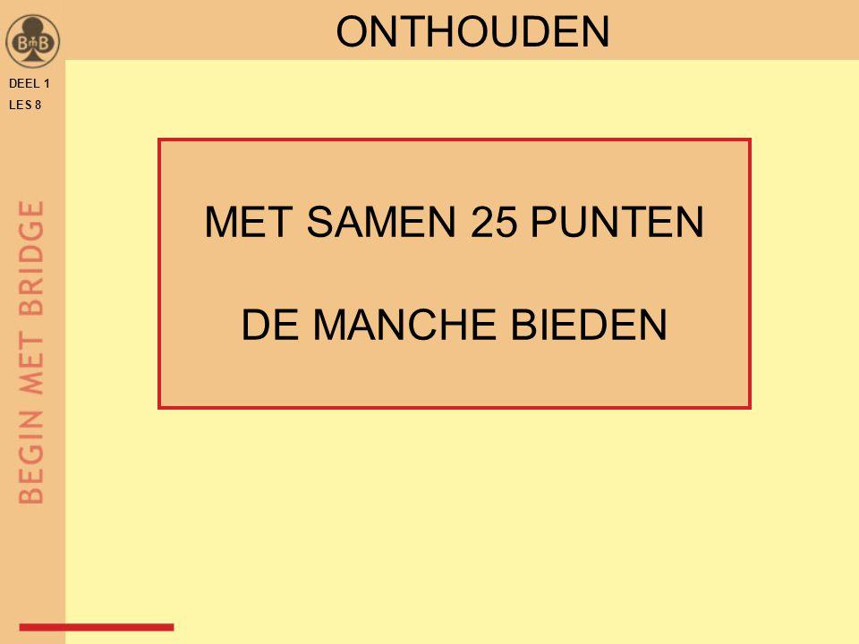 ONTHOUDEN DEEL 1 LES 8 MET SAMEN 25 PUNTEN DE MANCHE BIEDEN