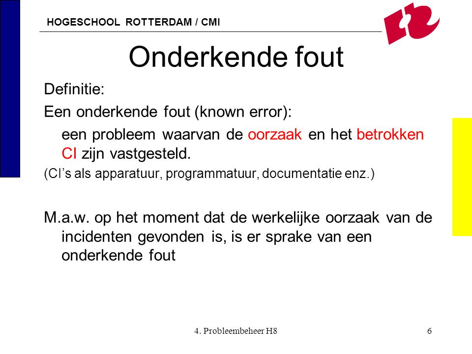 Onderkende fout Definitie: Een onderkende fout (known error):