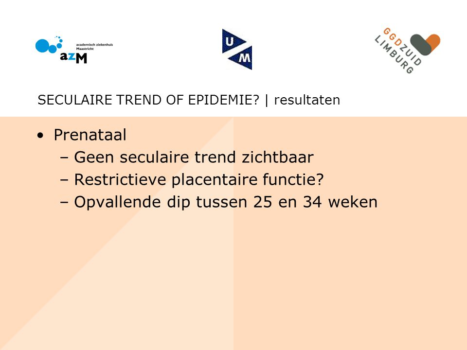 Geen seculaire trend zichtbaar Restrictieve placentaire functie