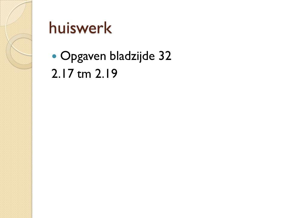 huiswerk Opgaven bladzijde 32 2.17 tm 2.19