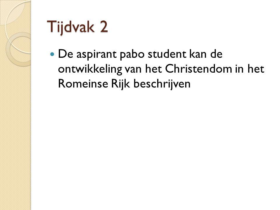 Tijdvak 2 De aspirant pabo student kan de ontwikkeling van het Christendom in het Romeinse Rijk beschrijven.