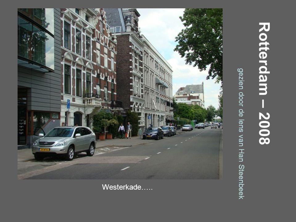 Rotterdam – 2008 gezien door de lens van Han Steenbeek Westerkade…..