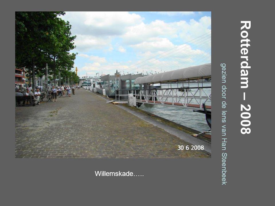 Rotterdam – 2008 gezien door de lens van Han Steenbeek Willemskade…..