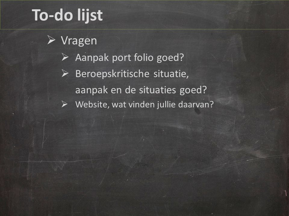 To-do lijst Vragen Aanpak port folio goed Beroepskritische situatie,