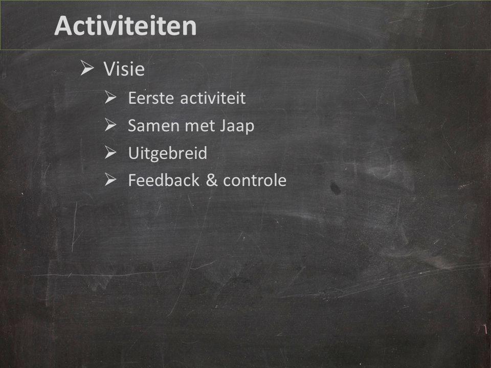 Visie Eerste activiteit Samen met Jaap Uitgebreid Feedback & controle