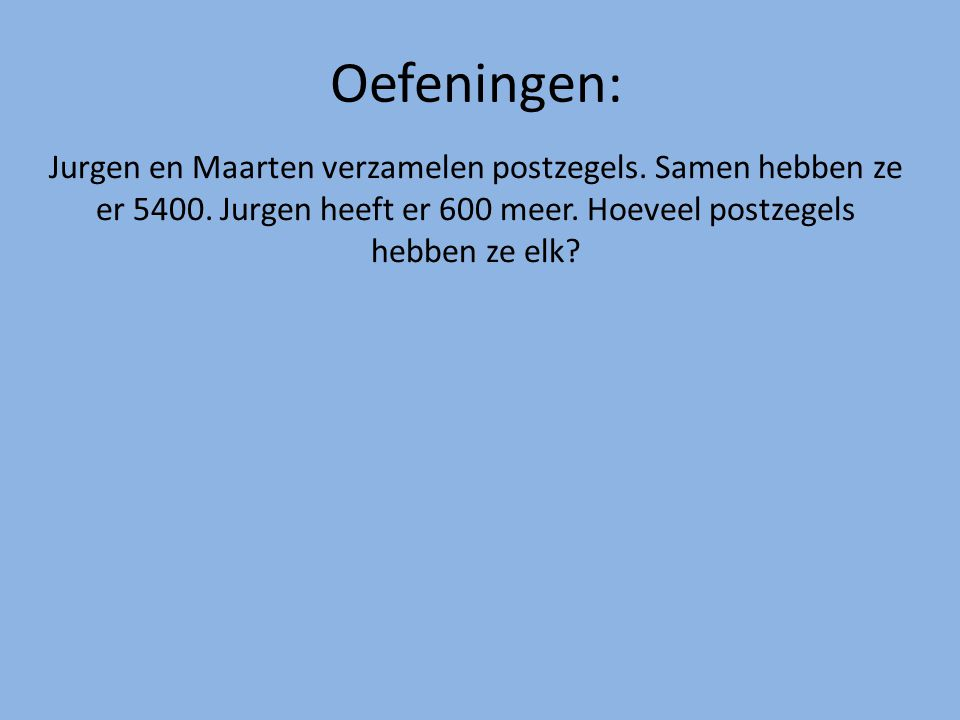 Oefeningen: Jurgen en Maarten verzamelen postzegels.