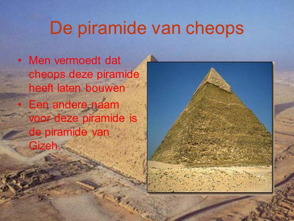 De piramide van cheops Men vermoedt dat cheops deze piramide heeft laten bouwen.