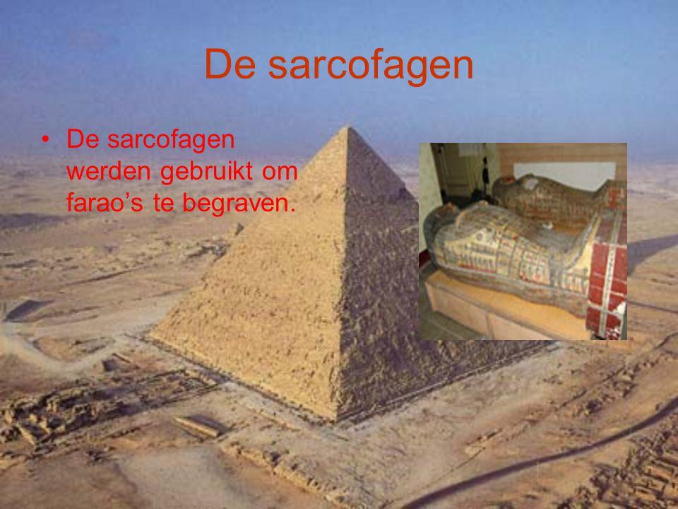De sarcofagen De sarcofagen werden gebruikt om farao's te begraven.